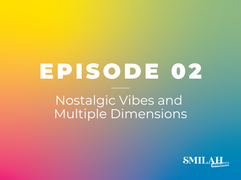Smilah Unedited Episode 2 | Nostalgic Vibes and Multiple Dimensions