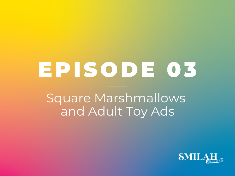 Smilah Unedited Episode 3 | Square Marshmallows and Adult Toy Ads