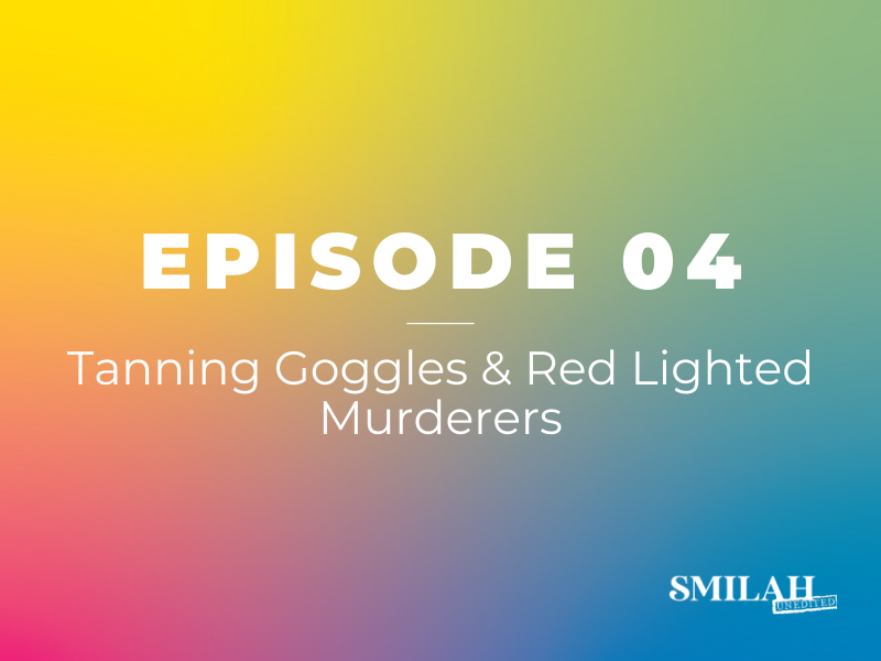 Smilah Unedited Episode 4 | Q&A | Sun Tanning Goggles & Red Lighted Murderers