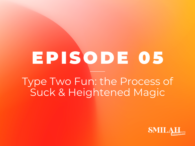 Smilah Unedited Episode 5 | Type Two Fun: the Process of Suck & Heightened Magic