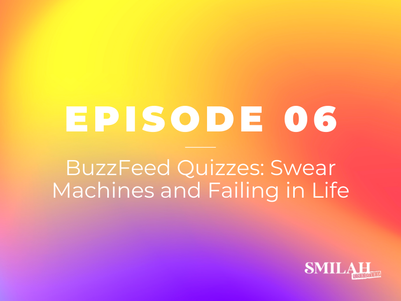 Smilah Unedited Episode 6 | BuzzFeed Quizzes: Swear Machines and Failing in Life