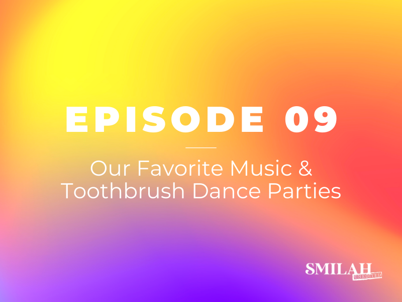 Smilah Unedited Episode 9 | Our Favorite Music & Toothbrush Dance Parties