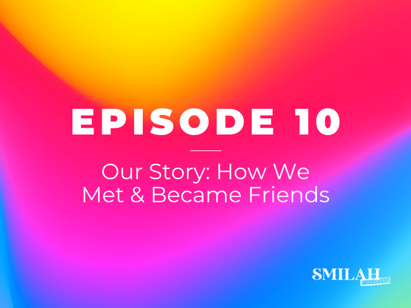 Smilah Unedited Episode 10 | The Story of How We Met