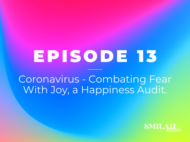 Smilah Unedited Episode 13 | Coronavirus – Combating Fear with Joy.