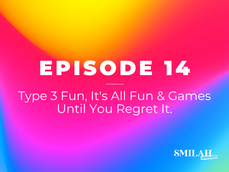 Smilah Unedited Episode 14 | Type 3 Fun, it's all fun & games until you regret it.