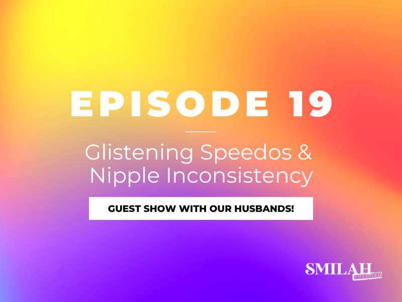 Smilah Unedited Episode 19 | Glistening Speedos & Nipple Inconsistency