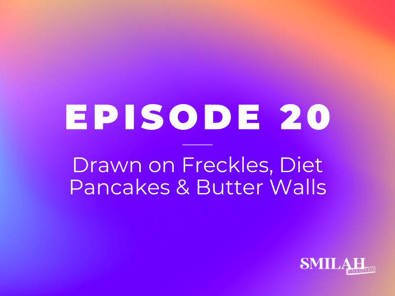Smilah Unedited Episode 20 | Drawn on Freckles, Diet Pancakes & Butter Walls