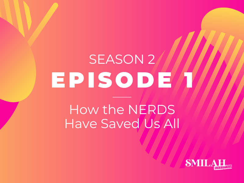 Smilah Unedited Season 2 | Episode 1 – How the nerds have saved us all